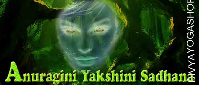 Anuragini yakshini sadhana Anuragini yakshini has supernatural abilities. She is a form of Pret-yoni. By doing Anuragini sadhana, one can get benefits in...