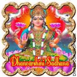Dhanvarshini Lakshmi Sadhana for remove Poverty For main a balanced life there needs to be a stability in Dharma धर्म (Righteousness), Artha अर्थ (Wealth), Kaam काम (Pleasures) and Moksh मोक्ष (Freedom from attachments) in a single's life...