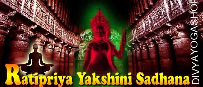Ratipriya yakshini sadhana Rati priya is a form of Pret-yoni. She has supernatural abilities. Devotees who pleased Rati-priya yakshini can get Good health...
