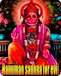 Hanuman sadhana for Get rid of Evil Spirits and Ghosts The hanuman sadhana has the capability to take away all negative energies from your residence...