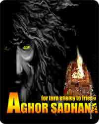 Aghor sadhana for turn enemy to good friend This is often a aghor sadhna which is believed to turn your enemy into your friend. The aghor sadhna must...