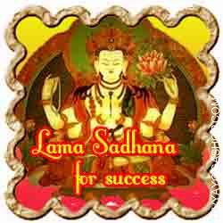 Lama Sadhana for success Whatever your sphere of work - instructing, politics, legislation, administration, media, commerce - this Sadhana can deliver positive success if tried with full faith...