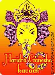 Haridra Ganesha kavach This Haridra Ganesha kavach charged by Shree Ganesha mantra. It's said to be one of many very powerful Kavach and a perfect weapon for eradicating your existing issues and supplying you with the Success...