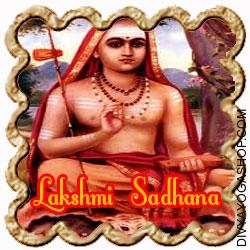 Maha-Lakshmi Sadhana by Shankaracharya Shankaracharya was the greatest scholar and Sanyasi of his times. His Guru advised him that until he did not accomplish the Sadhana and worship of Goddess Lakshmi he would not be able to attain to totality in life...