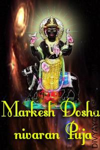 Markesh yog Nivaran Puja Markesh Dosha is created when the position of planets is so formed within the kundli (horoscope) that it possesses the ability of lethal troubles or may end up in death...