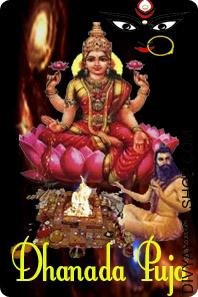 Dhanada Puja Dhanada Puja --- the Tantra form that bestows wealth. It's a branch of Lakshmi Sadhana that has never disappointed a true, dedicated, pure seeker. And even Spiritual Greats like Vishwamitra, Gorakhnath and Shankaracharya vow by its efficacy....
