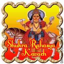Shukra Rahasya Kavach This Shukra Rahasya Kavach (शुक्र रहस्य कवच) is charged by  Shukracharya mantra. The planet Venus is known as Sukra (शुक्र) in Vedic astrology. Based on Hindu Astrology, Shukra or Venus is part of the 9 planets or navagrahas and considered a benefic planet...