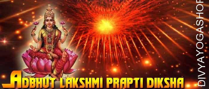Adbhut Lakshmi prapti diksha Mata lakshmi is the goddess of Wealth, Fortune, and Prosperity. Mata Lakshmi, subsequently, stands for the purpose...