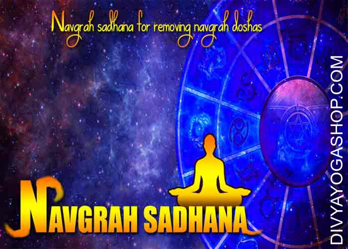 Navgrah sadhana Nava' means nine. 'Graha' means planets. As per Vedic Astrology, these have 9 planets that affect our lives. The position of planet on the time of human birth can have affect on his actions and response to completely different...