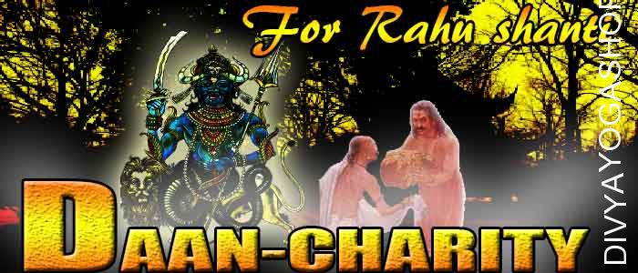 Daan (charity) for Rahu Graha shanti Donation to appease the Rahu. It is beneficial for Desires, popularity, Greed, High intelligence,Manipulation...