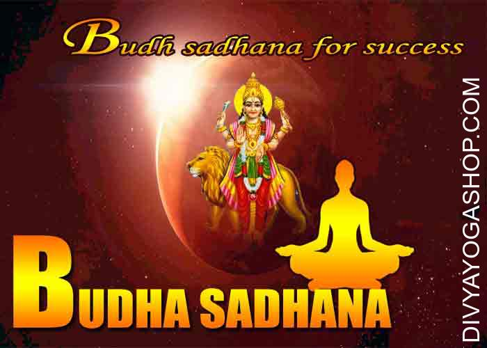 Budha sadhana for success Budha sadhana or Mercury sadhana is dedicated to planet Mercury. Budha sadhana on Wednesdays brings in manifold advantages like eliminating difficulties, healthy progeny, possession of fertile lands etc. Following issues..