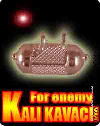 Kali kavach for enemy This Kali kavach is charged by Mahakali mantra. it is protect from all kind of evil eye and enemies.