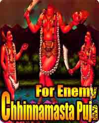 Chhinnamasta puja for enemy Mata Chhinnamasta puja is especially carried out for getting a son, to take away poverty, to realize knowledge...