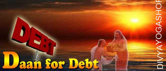 Daan (charity) for Removing debt Donation to appease Mata Kankdhara lakshmi. It is beneficial for Get rid of loans, Wealth gaining and Income in business...