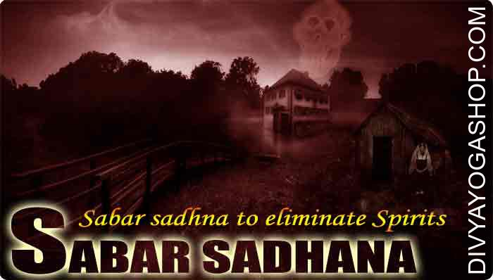 Sabar sadhna to eliminate Spirits This can be described as Shaabri sadhana to defeat and take away evil spirits, ghosts evil eye and all kinds of evil energies from ones surroundings and homes. This mantra is together with your old spiritual scrip..