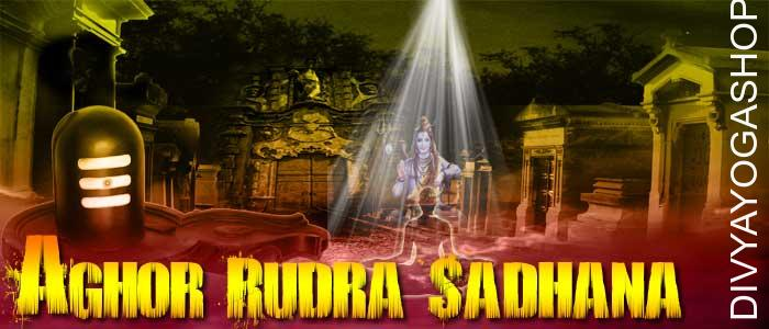 Aghor rudra sadhana Aghor Rudra means Shiva; he is the destructive force of all evil. Lord (bhagawan) shiva is the Superior Lord; He is the provider of worldly wishes, internal harmony and happiness