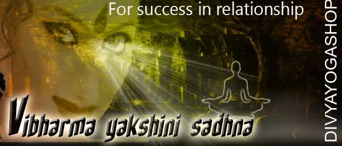 Vibharma yakshini sadhana Now we are giving this sadhana to invoke vibharma yakshini. Vibharma yakshini is known as giver of physical pleasure. Chant 41000 mantra to attain siddhi of this sadhana. If vibharma
