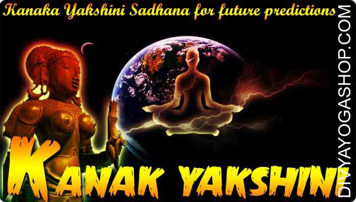 Kanaka Yakshini Sadhana for future predictions This fearsome Sadhana of this Yakshini is essential for astrologers, healers, therapist and people Aghori Sadhus and Yogis who foretell the future...
