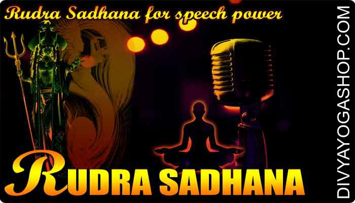 Rudra Sadhana for speech power This can be described as rare and particular Tantrik Sadhana for speech power/ Vaani siddhi (वाणी सिद्धी). Vak Siddhi is alleged to have been mastered when what ever you converse seems to get true in the future..