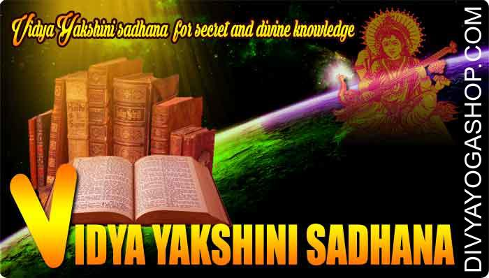 "Vidya Yakshini sadhana for secret and divine knowledge This sadhana is dedicated to Mata Vidya Yakshini. Vidya Yakshini sadhana means ""acquisition of divine and secret wisdom"". This Vidya Yakshini sadhana is to get practiced for Satvik purposes only; these getting malefic..."
