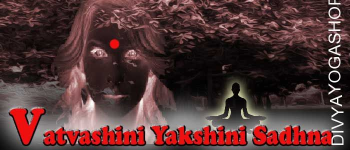 Vatvashini yakshini sadhana for ornaments and fine clothings
