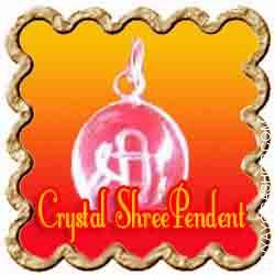 Crystal Shree Pendant Crystal (Sphatik) Shree pendant is charged by Lakshmi mantra. In accordance with the Indian scriptures...