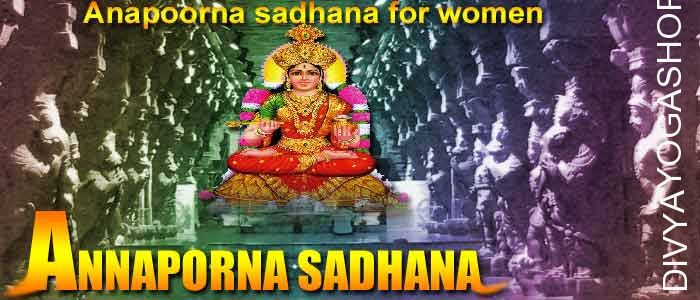 Anapoorna sadhana for women Here is the daily Annapurna Sadhana for average women and those housewives who're in charge of your home kitchen and storage, having to pay for groceries