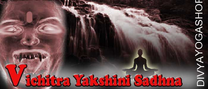 Vichitra yakshini sadhana  Vichitra yakshini has Supernatural abilities. She is the form of Pret-yoni. By doing sadhana devotees can fulfill their...