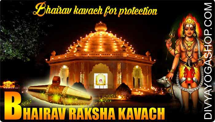 Bhairav raksha kavach This Bhairav Raksha kavach charged by 51000 ashta-bhairav mantra. Lord bhairav known as security guard also. Without bhairav puja you can not success in any goddess worship/pooja. All kind of balack magic..