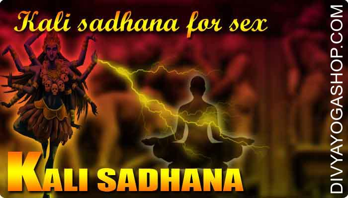 Kali sadhana for sex life Kali is known as a protection and vashikaran with the good Kali sadhana which is chanted with the needs of accelerating sex drive, vigor, energy and vitality. The traditional Indian sages understood the value..