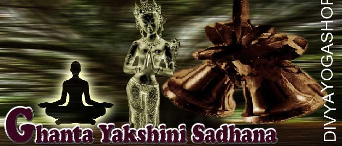 Ghanta yakshini sadhana Ghanta yakshini is the form of Pret-yoni. She has supernatural abilities. By doing Ghanta yakshini sadhana one can...