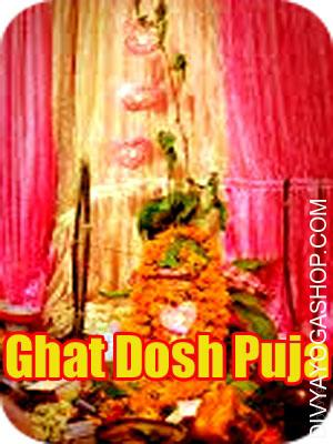 Ghat Dosha Puja Ghat Dosha Puja  for  protect all kind of sudden incidence, physical attack and Accidents....