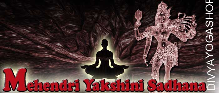 Mahendri yakshini sadhana Mahendri yakshini has supernatural abilities. She is the form of Pret-yoni. Mahendri yakshini provide her devotees Strength...