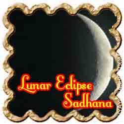 Sadhana on Lunar Eclipse for health Those with a weak moon in the natal chart are usually bodily weak mainly as a consequence of a weak digestive system. To be free of all illnesses do that ritual during a lunar eclipse. ...