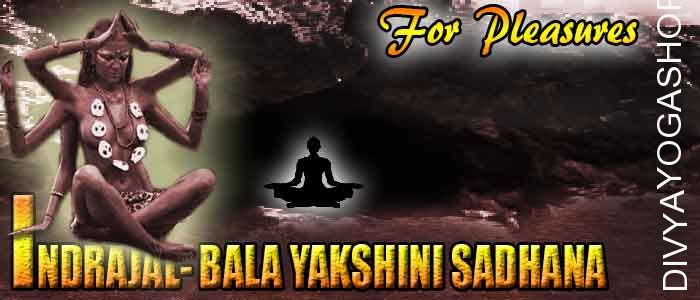 Maha indrajaal bala yakshini sadhna This is the intriguing Sadhna of the Bala Yakshini. Mahaindrajaal, Granth (Spiritual text book) that features many of the most rare...